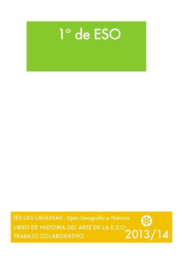 2013/14 IES LAS LAGUNAS - Dpto Geografía e Historia LIBRO DE HISTORIA DEL ARTE DE LA E.S.O. TRABAJO COLABORATIVO 1.Artepre...