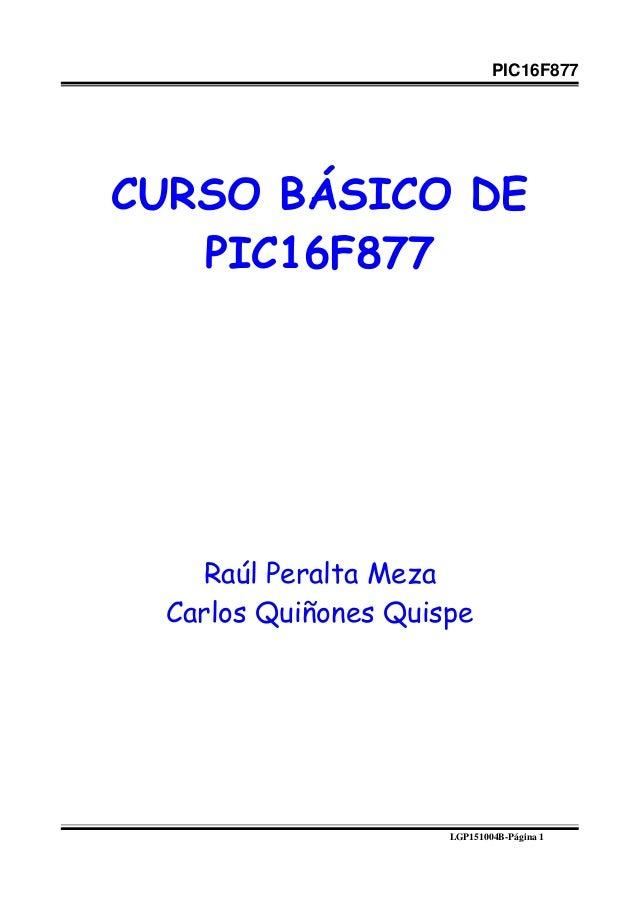 PIC16F877 CURSO BÁSICO DE PIC16F877 Raúl Peralta Meza Carlos Quiñones Quispe LGP151004B-Página 1