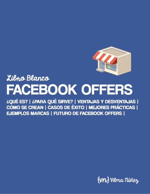 !! !!Índice• Introducción• ¿Qué es Facebook Offers y para qué sirve?• Ventajas y desventajas de Facebook Offers• Cómo crea...