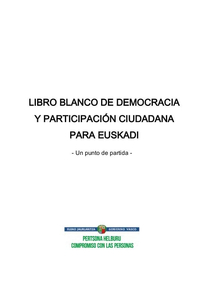 LIBRO BLANCO DE DEMOCRACIA Y PARTICIPACIÓN CIUDADANA PARA EUSKADI - Un punto de partida -