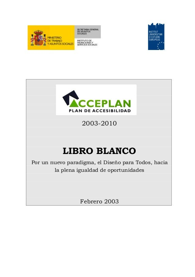 2003-2010LIBRO BLANCOPor un nuevo paradigma, el Diseño para Todos, haciala plena igualdad de oportunidadesFebrero 2003