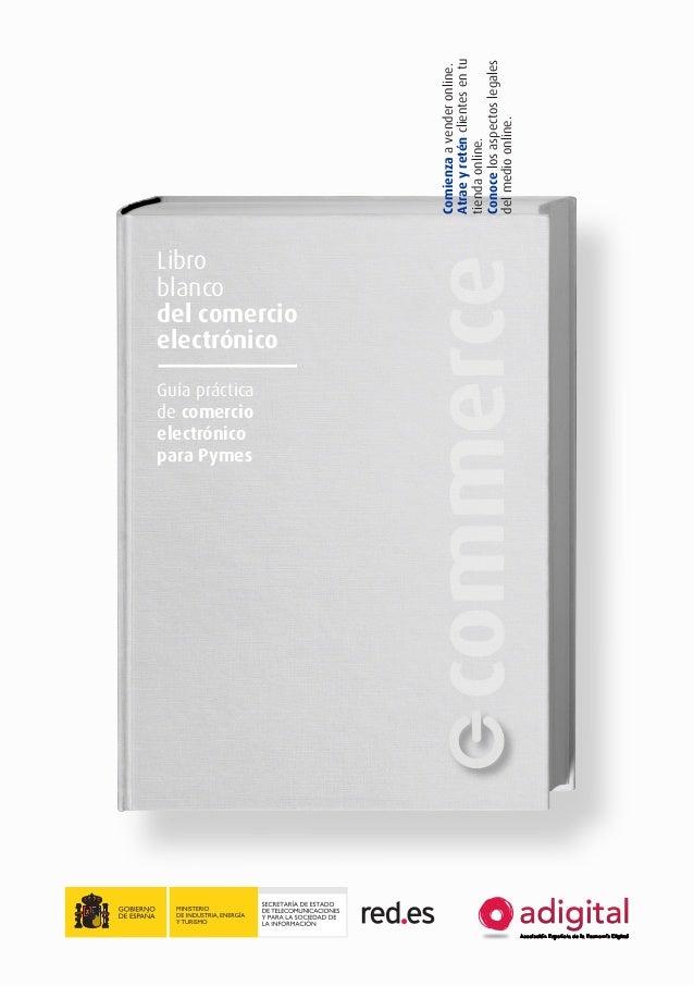 Guía práctica de comercio electrónico para Pymes  commerce  Libro blanco del comercio electrónico Comienza a vender online...