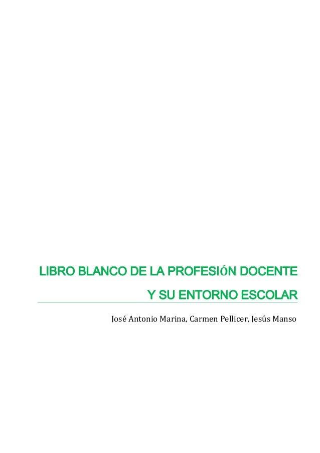 José Antonio Marina, Carmen Pellicer, Jesús Manso LIBRO BLANCO DE LA PROFESIÓN DOCENTE Y SU ENTORNO ESCOLAR