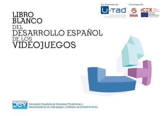 LIBRO BLANCO DEL DESARROLLO ESPAÑOL DE LOS VIDEOJUEGOS Asociación Española de Empresas Productoras y Desarrolladoras de Vi...