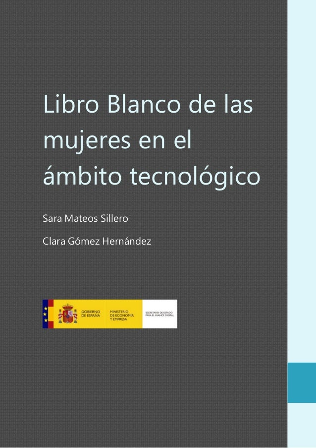 Libro Blanco de las mujeres en el ámbito tecnológico Sara Mateos Sillero Clara Gómez Hernández