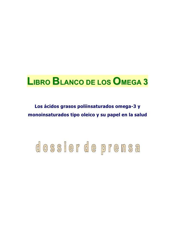 LIBRO BLANCO DE LOS OMEGA 3    Los ácidos grasos poliinsaturados omega-3 y monoinsaturados tipo oleico y su papel en la sa...