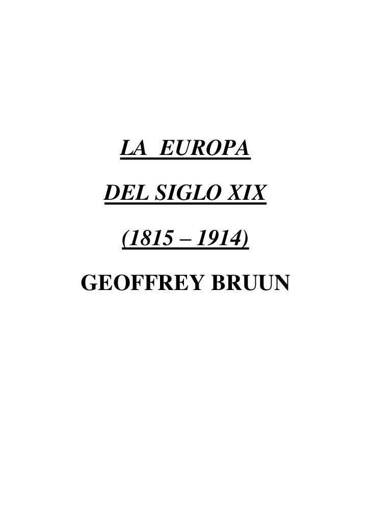 LA  EUROPA<br />DEL SIGLO XIX<br />(1815 – 1914)<br />GEOFFREY BRUUN<br />INTRODUCCIÓN<br />En la historia de Europa, el p...