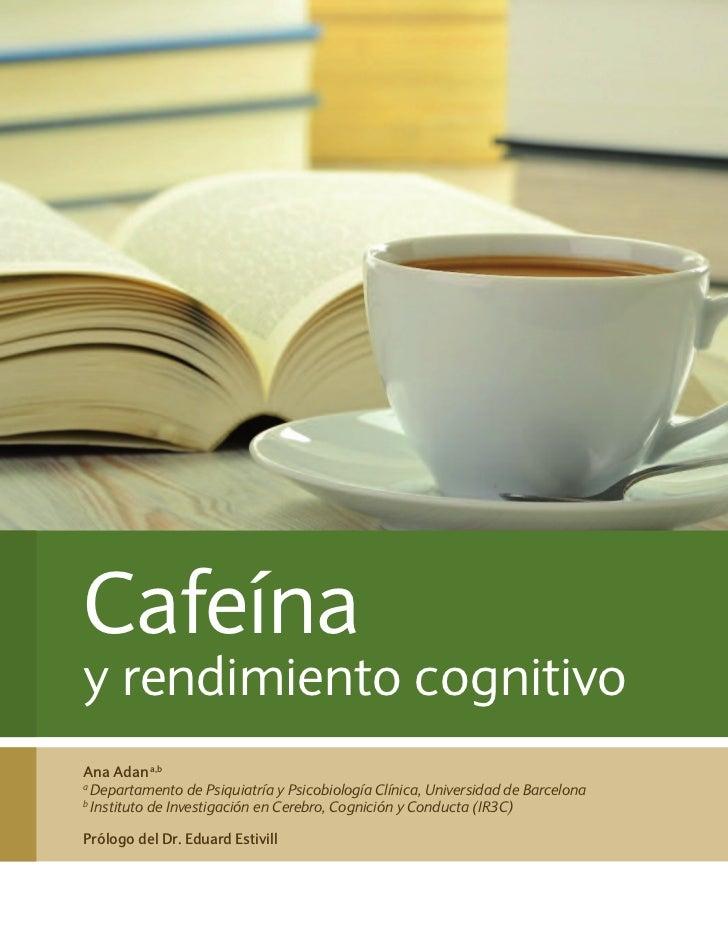 Cafeínay rendimiento cognitivoAna Adan a,ba  Departamento de Psiquiatría y Psicobiología Clínica, Universidad de Barcelona...
