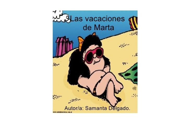 Las vacaciones     de Marta           hAutor/a: Samanta Delgado.