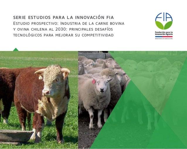 serie estudios para la innovación fia Estudio prospectivo: Industria de la carne bovina y ovina chilena al 2030: principal...