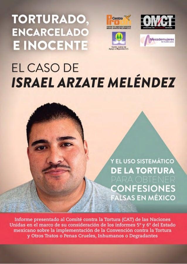 Torturado, encarceladoe inocente: El caso de IsraelArzate Meléndez y el usosistemático de la torturapara obtener confesion...