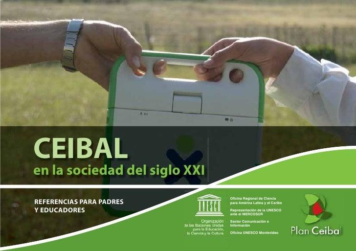 CEIBAL en la sociedad del siglo XXI                                Oficina Regional de Ciencia REFERENCIAS PARA PADRES     ...