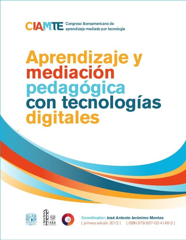Aprendizajeymediaciónpedagógica contecnologíasdigitales 1 Congreso Iberoamericano de aprendizaje mediado por tecnología Ap...