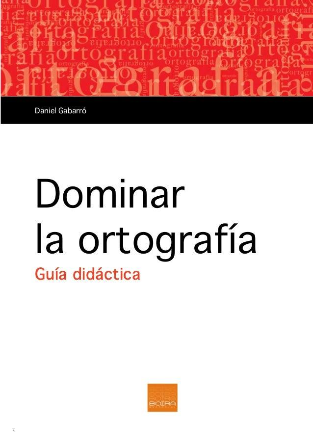 1 Dominar la ortografía Guía didáctica Daniel Gabarró