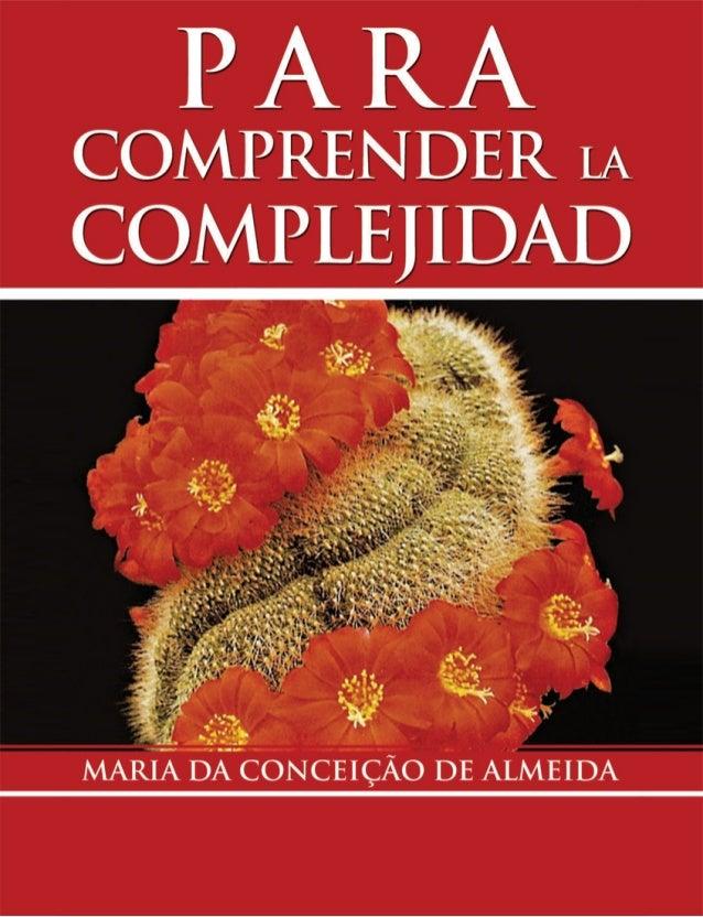 MARIA DA CONCEIÇÃO DE ALMEIDA PARA COMPRENDER LA COMPLEJIDAD Hermosillo, Sonora MÉXICO 2008
