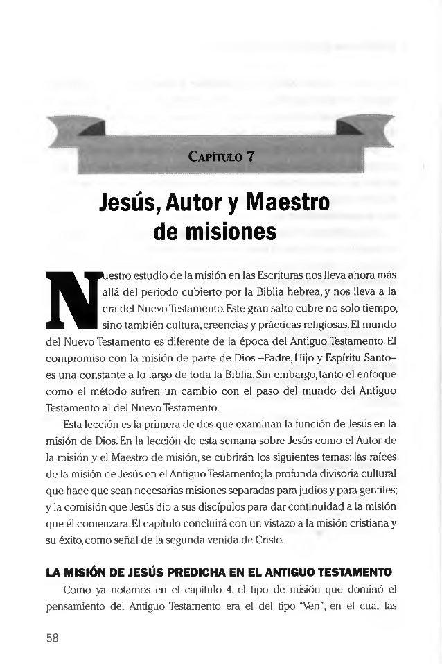 Capítulo 7 Jesús, Autor y Maestro de misiones N uestro estudio de la misión en las Escrituras nos lleva ahora más allá del...