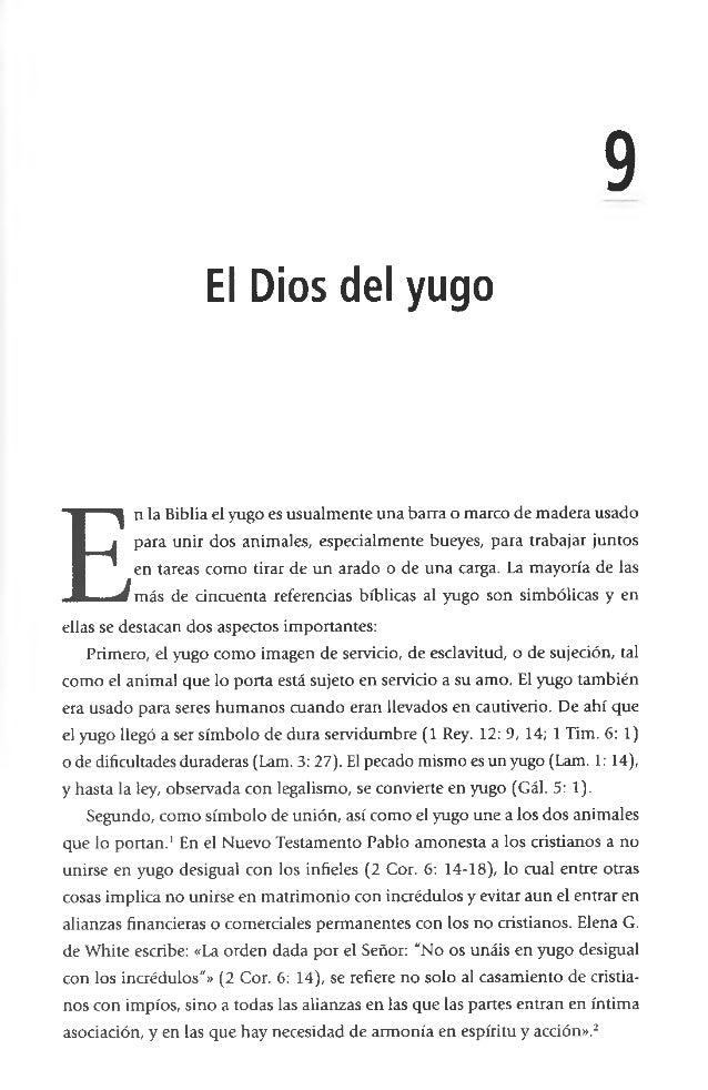 9 El Dios del yugo E n la Biblia el yugo es usualmente una barra o marco de madera usado para unir dos animales, especialm...
