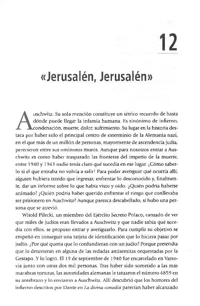 «Jerusalén, Jerusalén» 12 A uschwitz. Su sola mención constituye un tétrico recuerdo de hasta dónde puede llegar la infami...