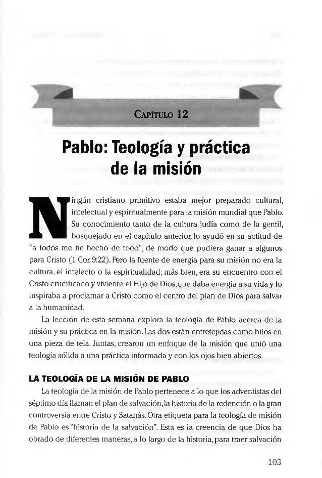 Capítulo 12 Pablo: Teología y práctica de la misión N ingún cristiano primitivo estaba m ejor preparado cultural, intelect...