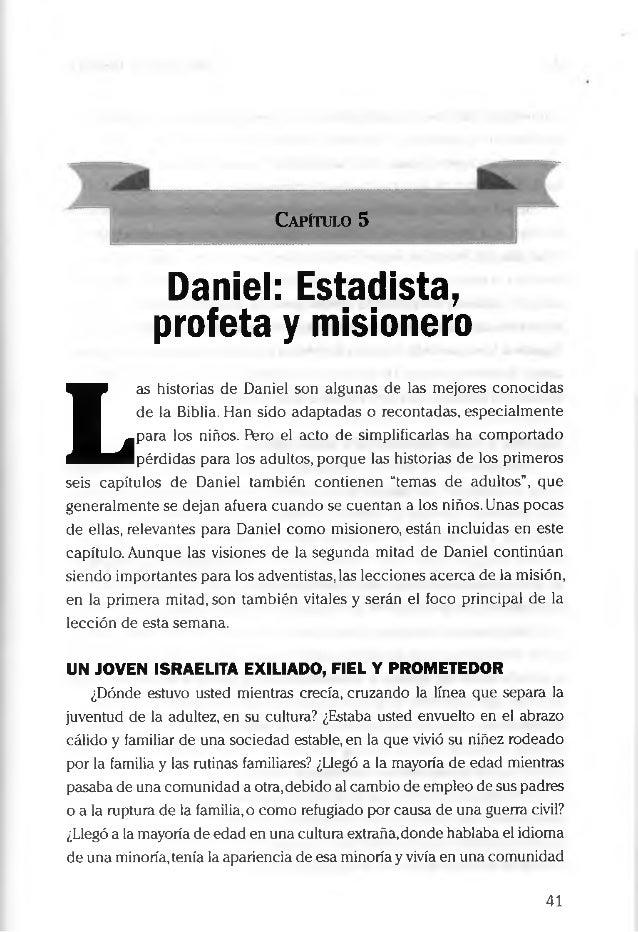 Capítulo 5 Daniel: Estadista, profeta y misionero L as historias de Daniel son algunas de las mejores conocidas de la Bibl...