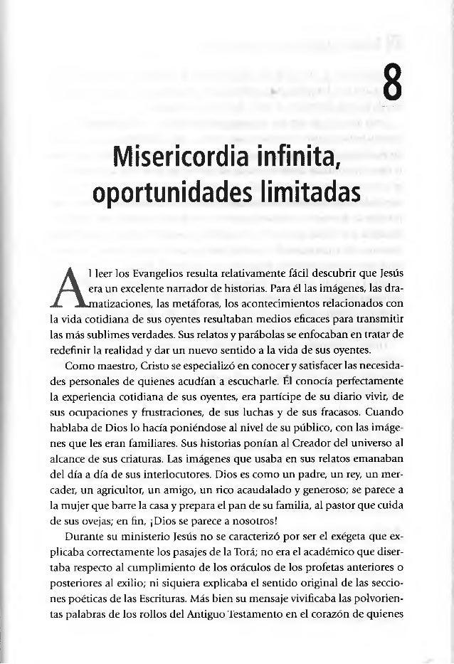 8 Misericordia infinita, oportunidades limitadas A l leer los Evangelios resulta relativamente fácil descubrir que Jesús e...