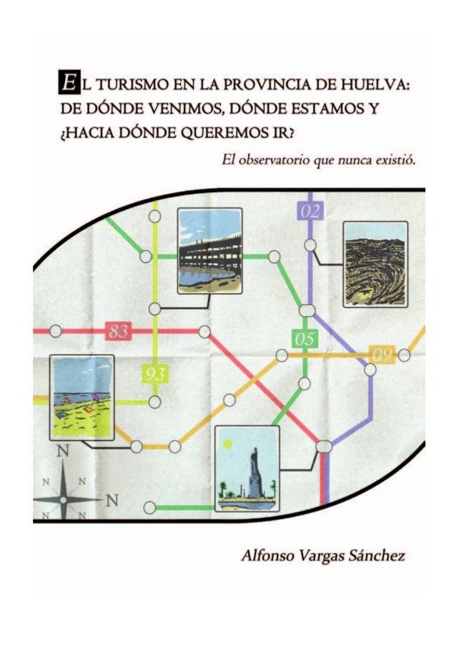 El turismo en la provincia de Huelva  ©Alfonso Vargas Sánchez ISBN-10: 84-695-8500-2 ISBN-13: 978-84-695-8500-9 Depósito L...