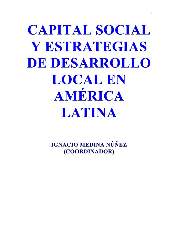 1CAPITAL SOCIALY ESTRATEGIASDE DESARROLLO   LOCAL EN   AMÉRICA    LATINA  IGNACIO MEDINA NÚÑEZ     (COORDINADOR)