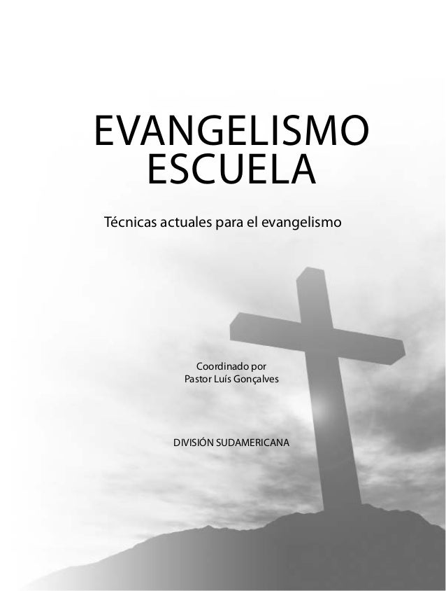 Coordinado por Pastor Luís Gonçalves DIVISIÓN SUDAMERICANA EVANGELISMO ESCUELA Técnicas actuales para el evangelismo