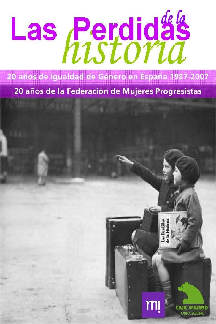 20 años de Igualdad de Género en España 1987-2007 20 años de la Federación de Mujeres Progresistas