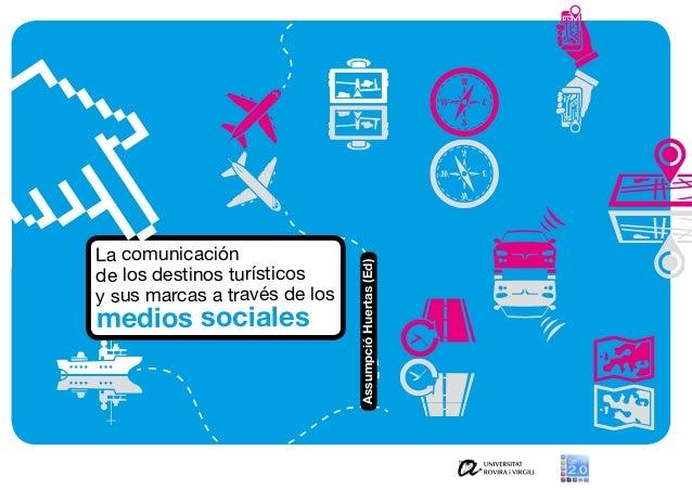 AssumpcióHuertas(Ed) La comunicación de los destinos turísticos y sus marcas a través de los medios sociales