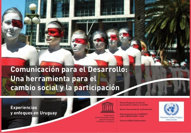 Comunicación para el Desarrollo: Una herramienta para el cambio social y la participación Experiencias y enfoques en Urugu...
