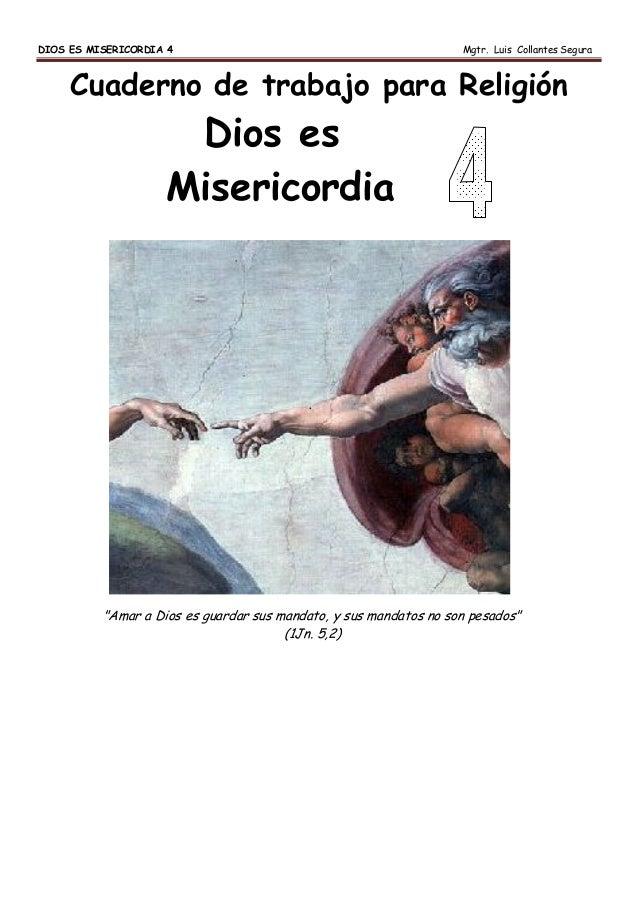 """DIOS ES MISERICORDIA 4 Mgtr. Luis Collantes Segura 1 Cuaderno de trabajo para Religión Dios es Misericordia """"Amar a Dios e..."""