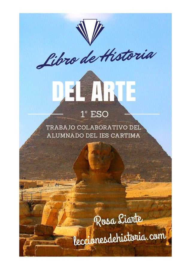DEL ARTE 1º ESO TRABAJO COLABORATIVO DEL ALUMNADO DEL IES CARTIMA Libro de Historia Rosa Liarte leccionesdehistoria.com