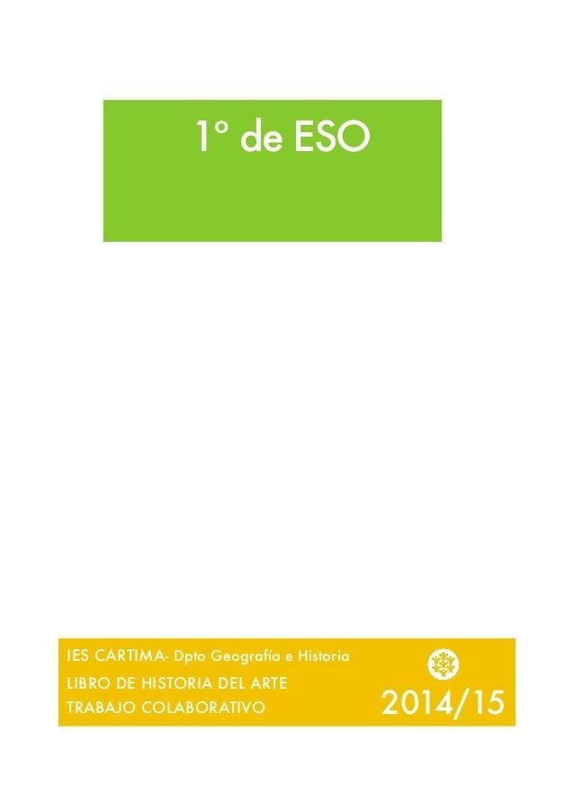 1º de ESO 2014/15 IES CARTIMA- Dpto Geografía e Historia LIBRO DE HISTORIA DEL ARTE TRABAJO COLABORATIVO