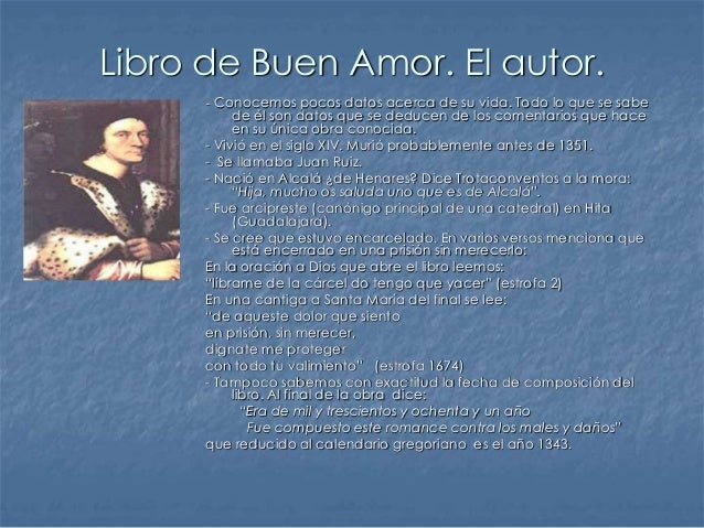 Libro de Buen Amor. El autor. - Conocemos pocos datos acerca de su vida. Todo lo que se sabe de él son datos que se deduce...