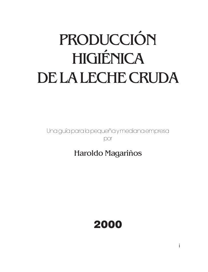 La leche cruda   PRODUCCIÓN    HIGIÉNICADE LA LECHE CRUDA Una guía para la pequeña y mediana empresa                      ...