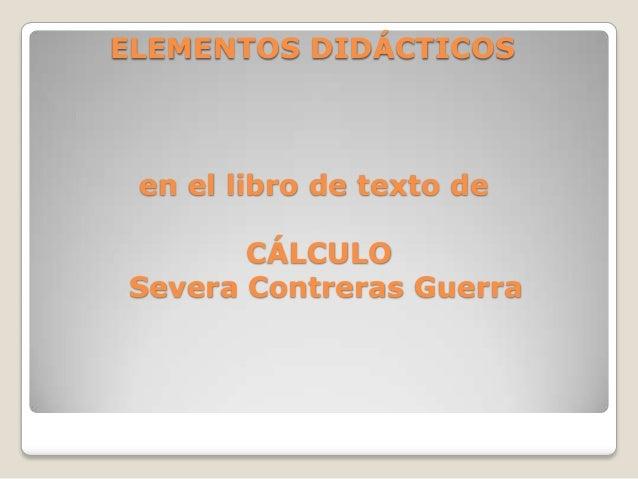 ELEMENTOS DIDÁCTICOS en el libro de texto de CÁLCULO Severa Contreras Guerra