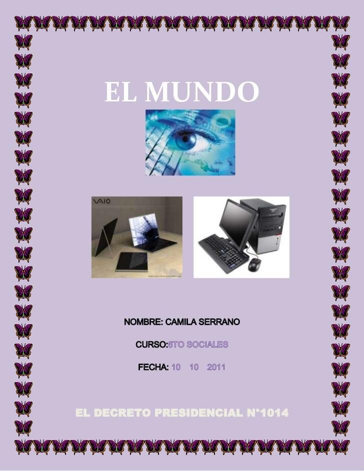 EL MUNDO    VIRTUAL      NOMBRE: CAMILA SERRANO        CURSO:        FECHA:EL DECRETO PRESIDENCIAL N°1014