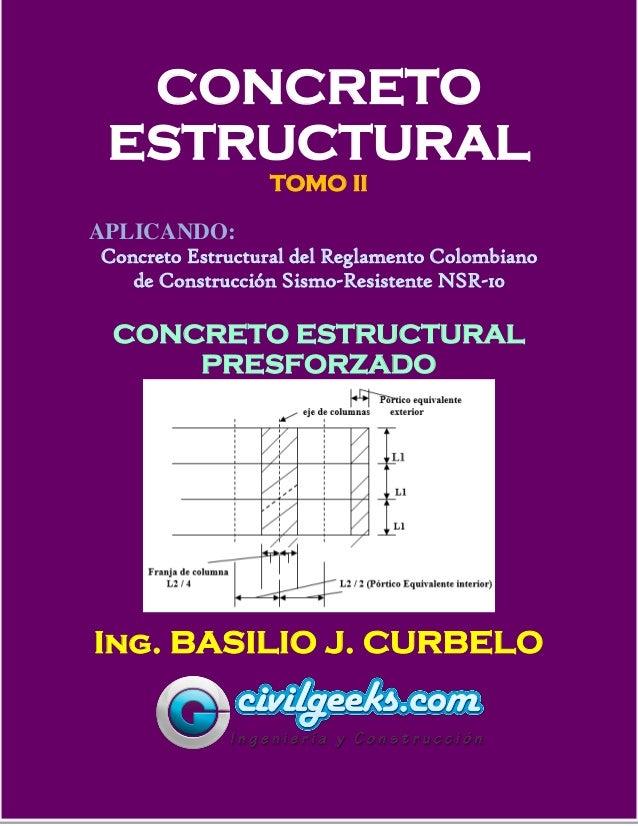 1 CONCRETO ESTRUCTURAL TOMO II APLICANDO: Concreto Estructural del Reglamento Colombiano de Construcción Sismo-Resistente ...
