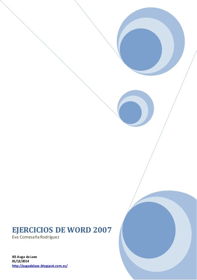EJERCICIOS DE WORD 2007  Eva Comesaña Rodríguez  IES Auga da Laxe  01/12/2014  http://augadalaxe.blogspot.com.es/