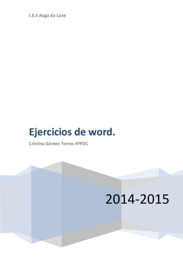 I.E.S Auga da Laxe  Ejercicios de word.  Cristina Gómez Torres 4ºPDC  2014-2015