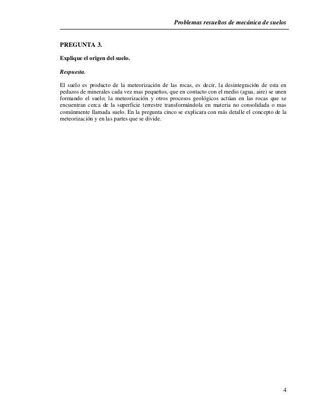 Problemas resueltos de mecánica de suelos  4  PREGUNTA 3.  Explique el origen del suelo.  Respuesta.  El suelo es producto...