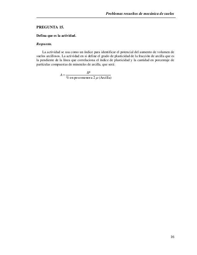 Problemas resueltos de mecánica de suelos  16  PREGUNTA 15.  Defina que es la actividad.  Respuesta.  La actividad se usa ...