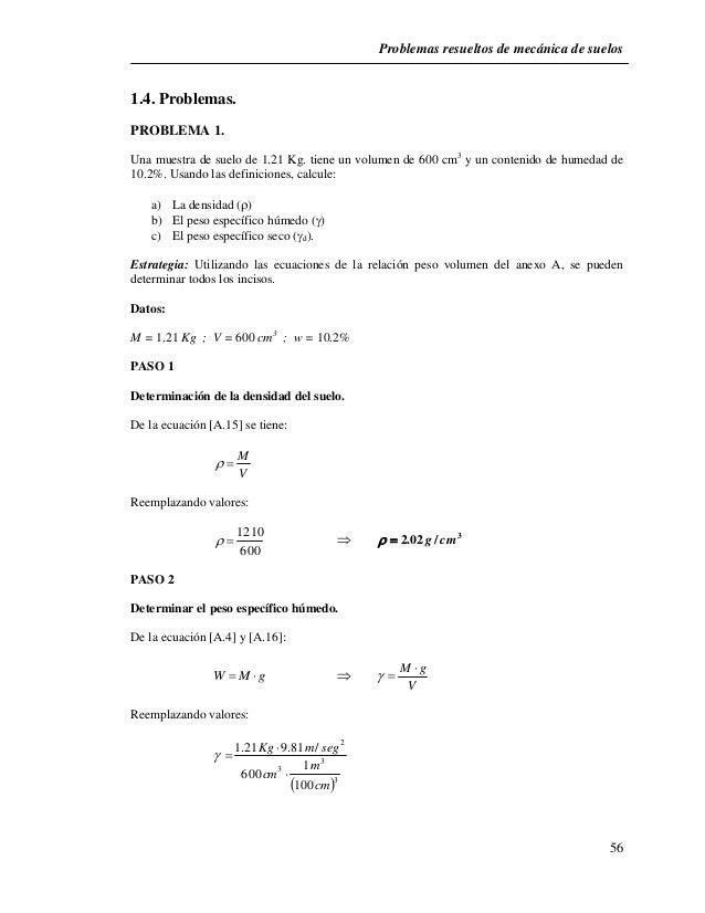 Problemas resueltos de mecánica de suelos  56  1.4. Problemas.  PROBLEMA 1.  Una muestra de suelo de 1.21 Kg. tiene un vol...