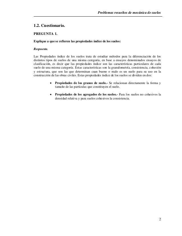 Problemas resueltos de mecánica de suelos  2  1.2. Cuestionario.  PREGUNTA 1.  Explique a que se refieren las propiedades ...