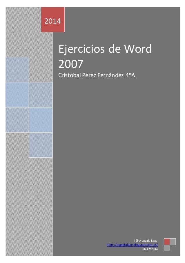 2014  Ejercicios de Word  2007  Cristóbal Pérez Fernández 4ºA  IES Auga da Laxe  http://augadalaxe.blogspot.com.es/  01/12...