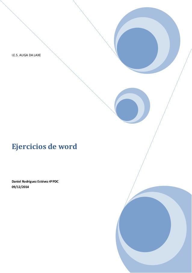 I.E.S. AUGA DA LAXE  Ejercicios de word  Daniel Rodríguez Estévez 4ºPDC  09/12/2014