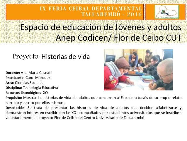 Espacio de educación de Jóvenes y adultos Anep Codicen/ Flor de Ceibo CUT Proyecto: Historias de vida Docente: Ana María C...