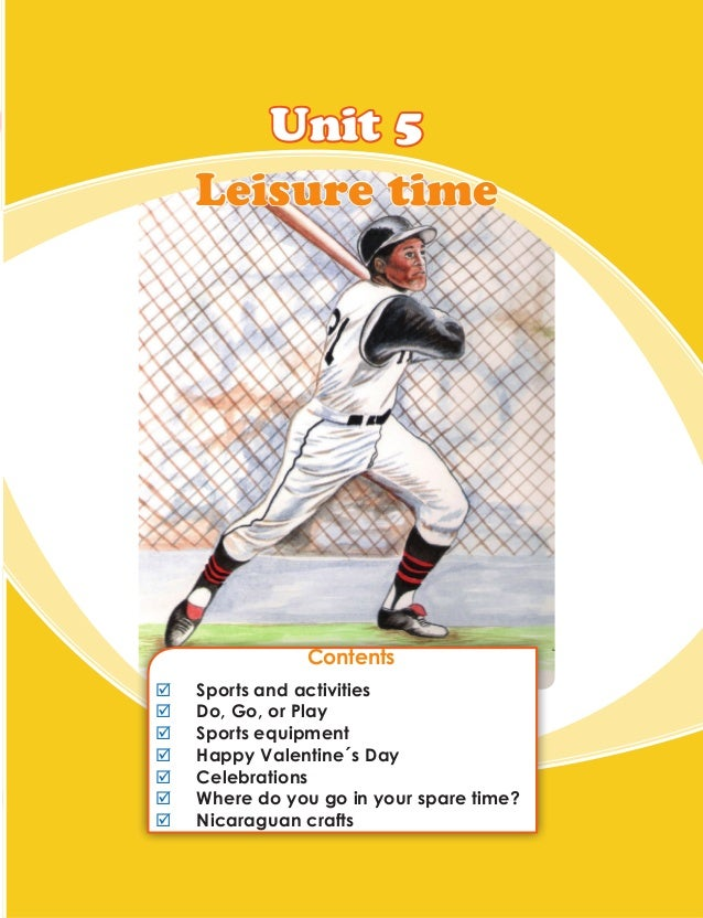 Unit 5 Leisure time Contents ;; Sports and activities ;; Do, Go, or Play ;; Sports equipment ;; Happy Valentine´s Day ;; C...