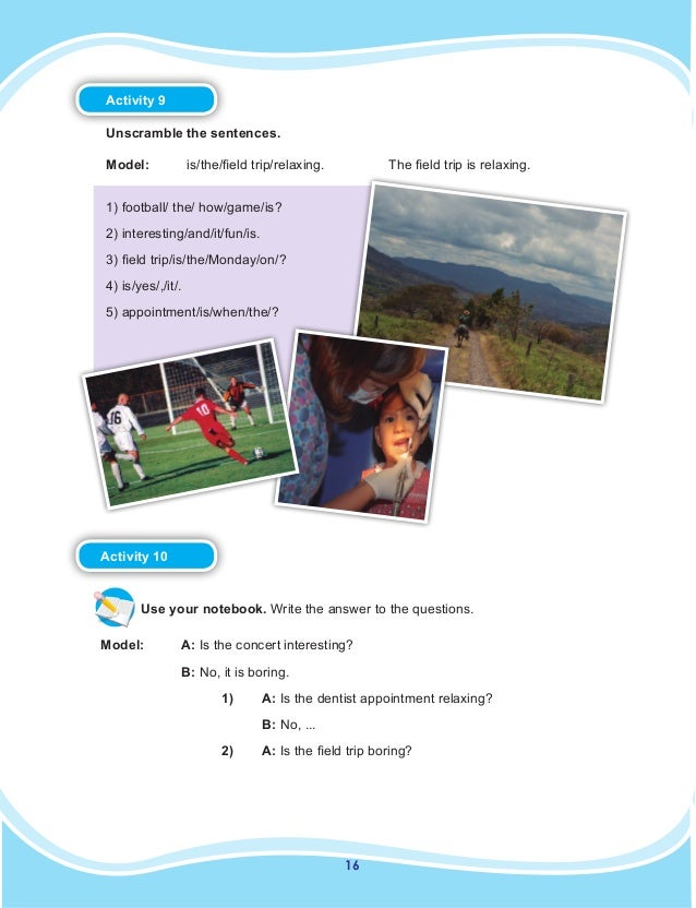 16 Activity 10 Use your notebook. Write the answer to the questions. Model:  A: Is the concert interesting? B: No, it i...